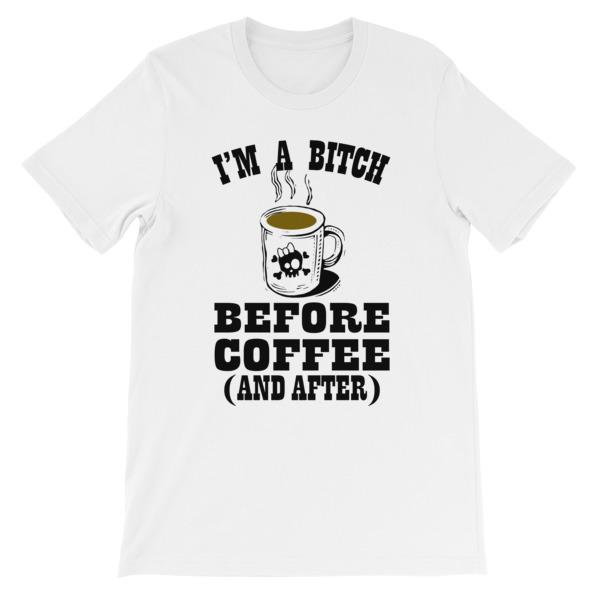 I'm a Bitch Before Coffee and After T-shirt-White-S-Awkward T-Shirts