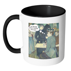 I'm Never Going on Another Blind Date Funny Art Coffee Mug - Awkward T-Shirts