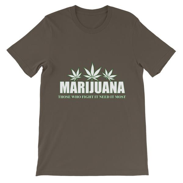Marijuana Those Who Fight It Need It Most T-Shirt-Army-S-Awkward T-Shirts
