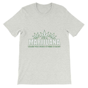 Marijuana Those Who Fight It Need It Most T-Shirt-Ash-S-Awkward T-Shirts