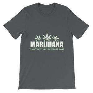 Marijuana Those Who Fight It Need It Most T-Shirt-Asphalt-S-Awkward T-Shirts
