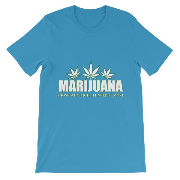 Marijuana Those Who Fight It Need It Most T-Shirt-Ocean Blue-S-Awkward T-Shirts