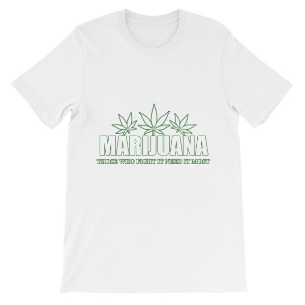 Marijuana Those Who Fight It Need It Most T-Shirt-White-S-Awkward T-Shirts