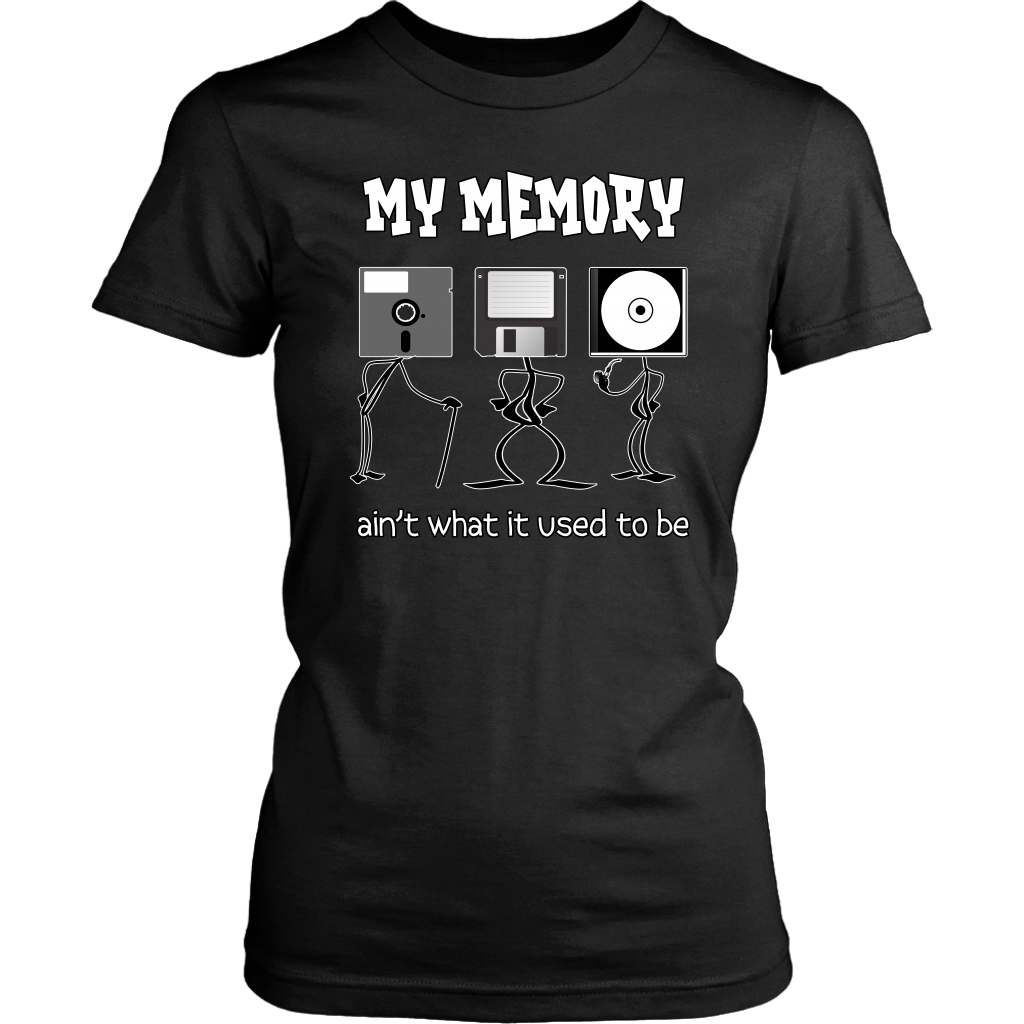 My Memory Ain't What it Used to Be Funny Computer Geek Women's Shirt
