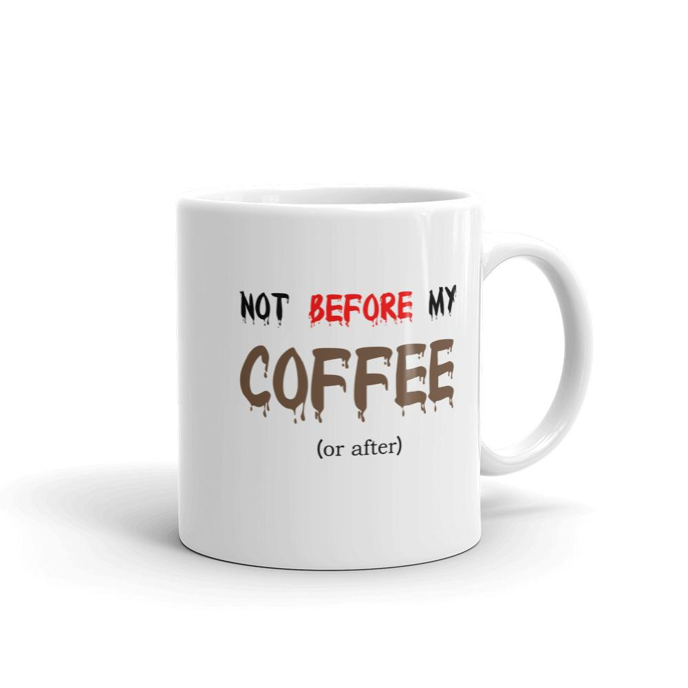 Not Before My Coffee or After Coffee Mug // Coffee Lover Gift