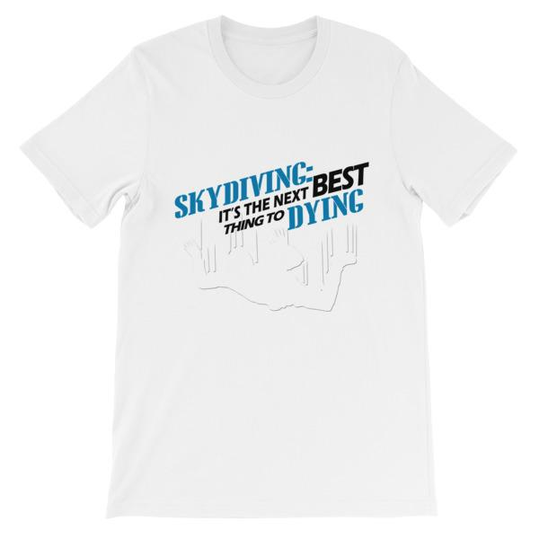 Skydiving the Next Best Thing to Dying T-shirt-White-S-Awkward T-Shirts