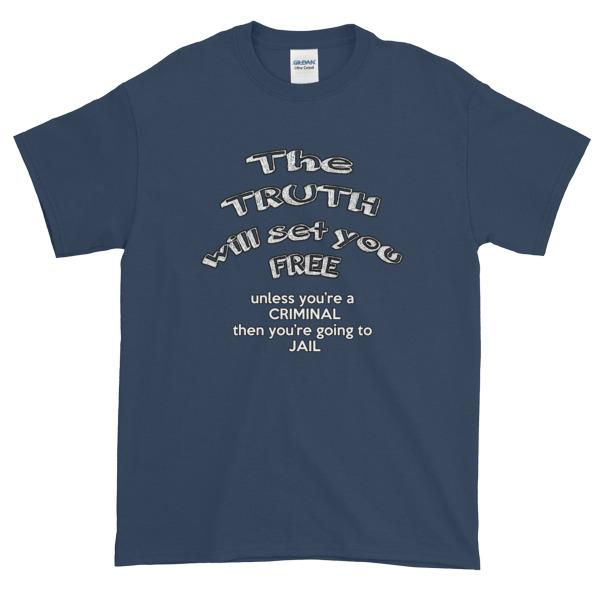 The Truth Will Set You Free Unless You're a Criminal T-Shirt-Blue Dusk-S-Awkward T-Shirts