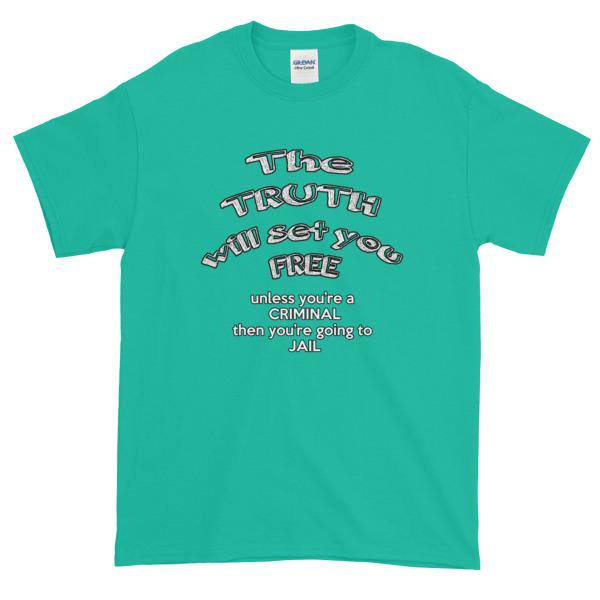 The Truth Will Set You Free Unless You're a Criminal T-Shirt-Jade Dome-S-Awkward T-Shirts