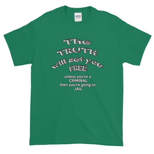 The Truth Will Set You Free Unless You're a Criminal T-Shirt-Kelly-S-Awkward T-Shirts