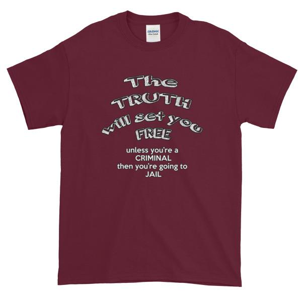 The Truth Will Set You Free Unless You're a Criminal T-Shirt-Maroon-S-Awkward T-Shirts