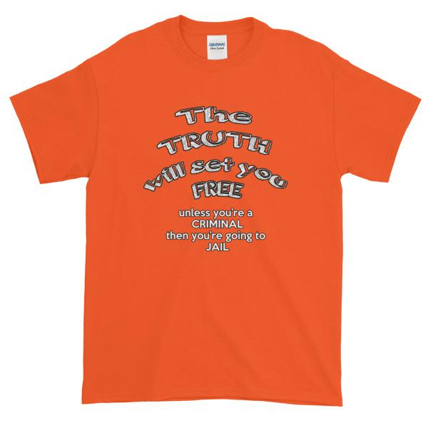 The Truth Will Set You Free Unless You're a Criminal T-Shirt-Orange-S-Awkward T-Shirts