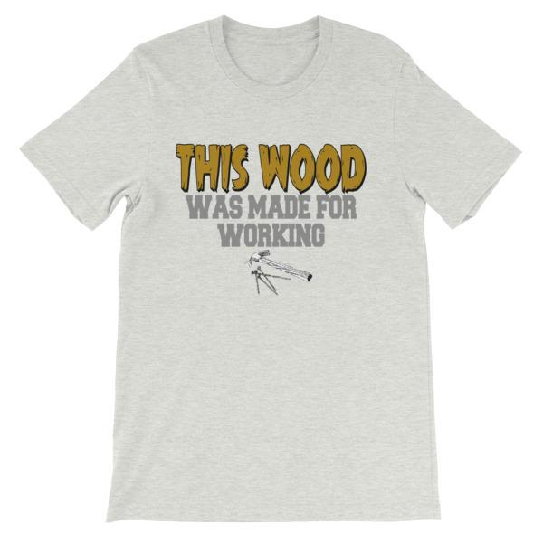 This Wood Was Made For Working T-shirt-Ash-S-Awkward T-Shirts