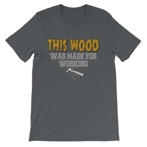 This Wood Was Made For Working T-shirt-Asphalt-S-Awkward T-Shirts