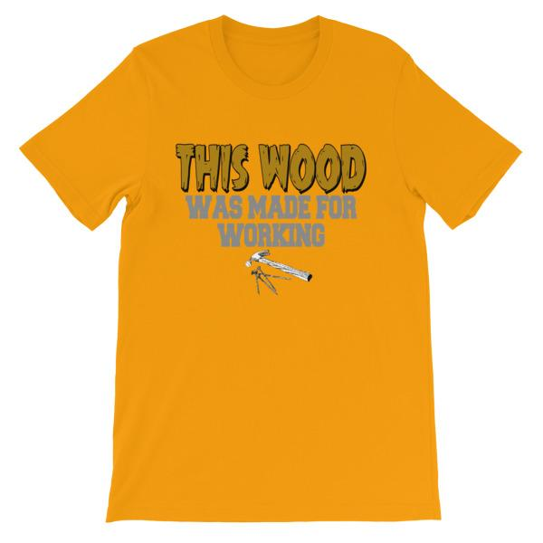 This Wood Was Made For Working T-shirt-Gold-S-Awkward T-Shirts