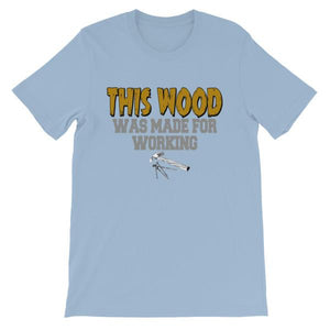 This Wood Was Made For Working T-shirt-Light Blue-S-Awkward T-Shirts