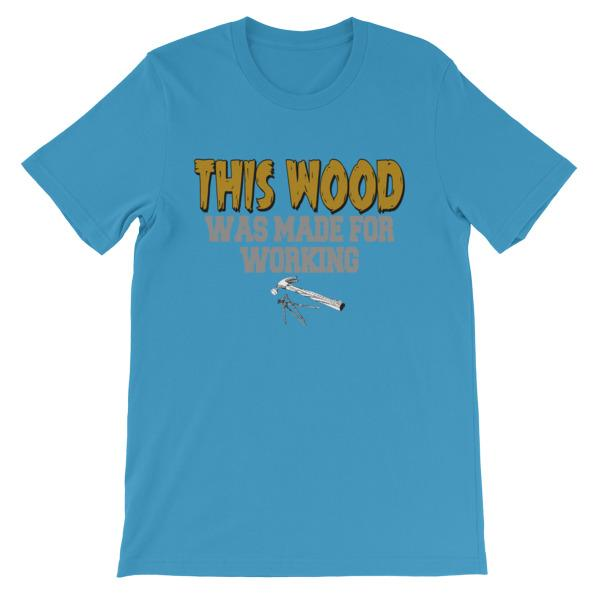 This Wood Was Made For Working T-shirt-Ocean Blue-S-Awkward T-Shirts
