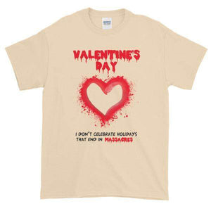 Valentine's Day I Don't Celebrate Holidays That End in Massacres T-Shirt-Natural-S-Awkward T-Shirts