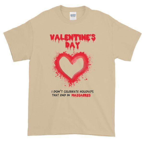 Valentine's Day I Don't Celebrate Holidays That End in Massacres T-Shirt-Sand-S-Awkward T-Shirts