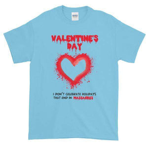 Valentine's Day I Don't Celebrate Holidays That End in Massacres T-Shirt-Sky-S-Awkward T-Shirts