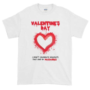 Valentine's Day I Don't Celebrate Holidays That End in Massacres T-Shirt-White-S-Awkward T-Shirts