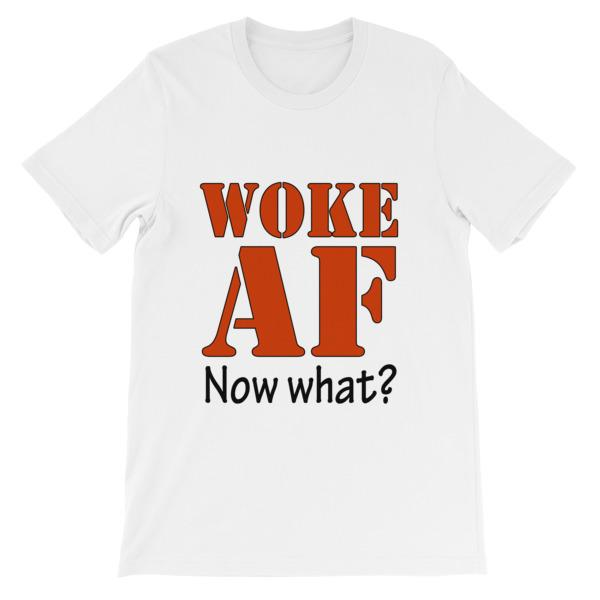 Woke AF Now What T-shirt-White-S-Awkward T-Shirts