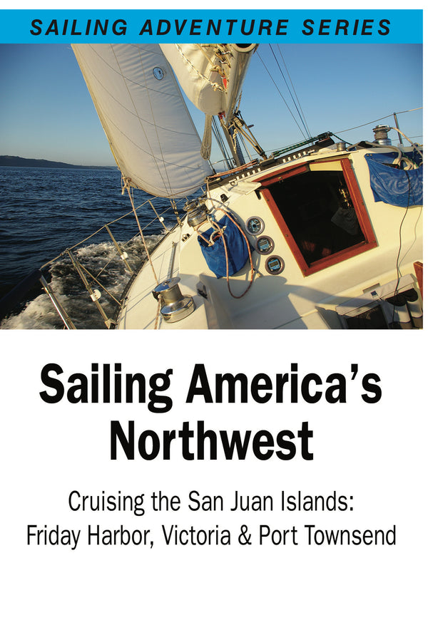 Sailing America's Northwest - Cruising The San Juan Islands: Friday Harbor, Victoria & Port Townsend