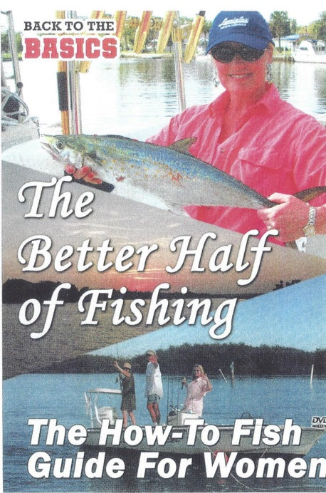 Better Half Of Fishing, The - The How-To Fish Guide for Women