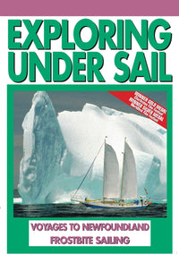 Exploring Under Sail: Voyages To New Foundland & Frostbite Sailing