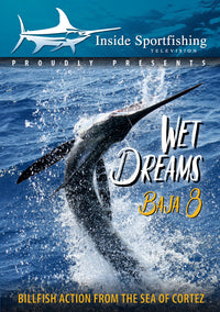 Inside Sportfishing Baja 8: Wet Dreams - Billfish Action From The Sea of Cortez