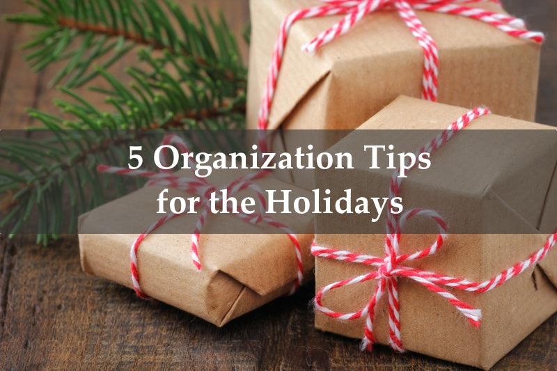5 Organization Tips for Being Holiday-Ready