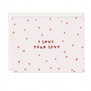 Greeting Cards - I LOVE YOUR LOVE