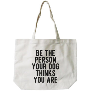"""Be The Person Your Dog Thinks You Are"" Large Tote"