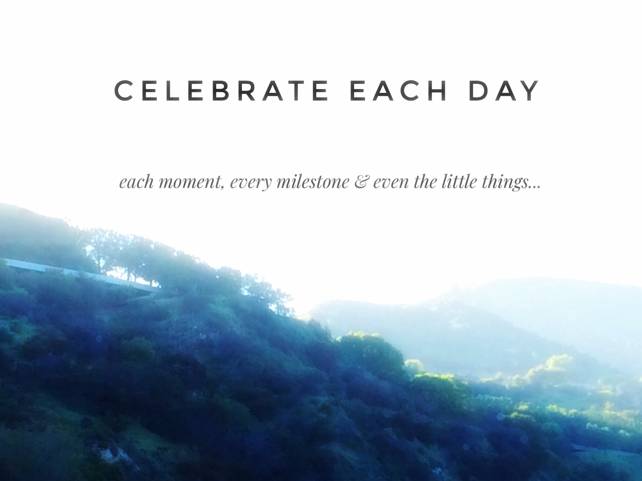 Celebrate Each Day | Inspiration