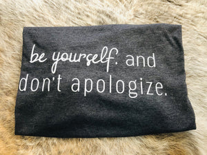 Be Yourself. Don't Apologize