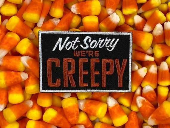 Not Sorry We're Creepy Anti Social Iron-On Patch