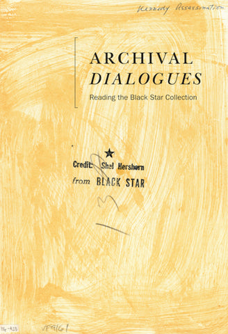 Archival Dialogues: Reading the Black Star Collection