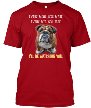 Bulldog Watching You - Every Meal Make Bite Take TEE