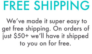 FREE SHIPPING - We've made it super easy to get free shipping. On orders of just $50+ we'll have it shipped to you for free.