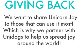 GIVING BACK : We want to share Unicorn Joy to those that can use it most! Which is why we partner with Unidogs to help us spread joy around the world!