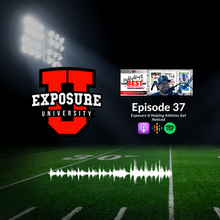 037 - Exposure U Helping Athletes Get Noticed