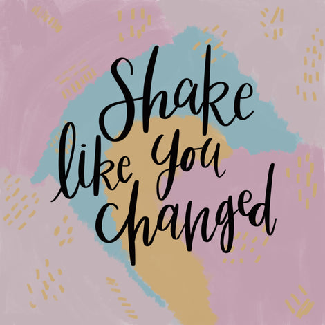 Shake Like You Changed