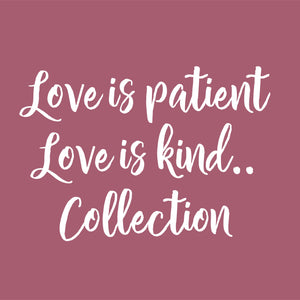 Love is patient. Love is kind