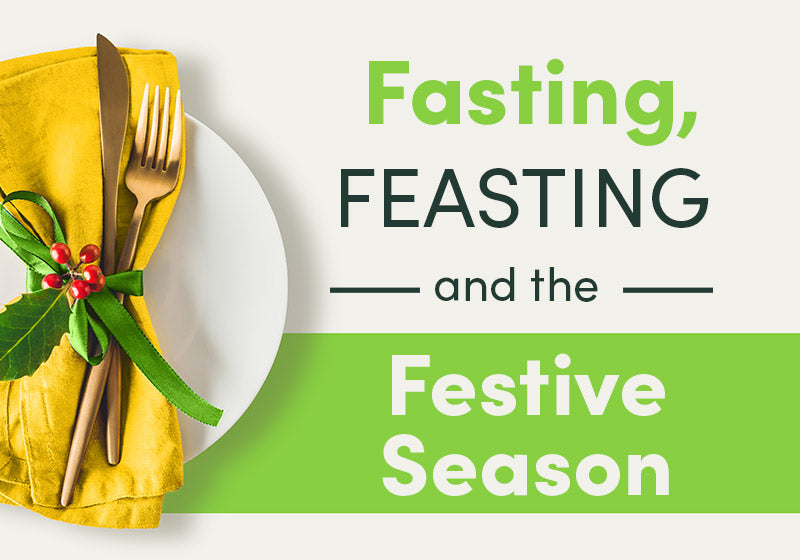 Fasting, Feasting and the Festive Season