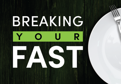 Breaking Your Fast