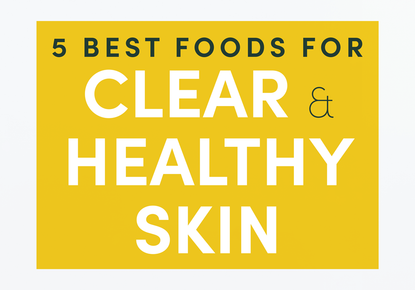 5 Best Foods for Clear and Healthy Skin