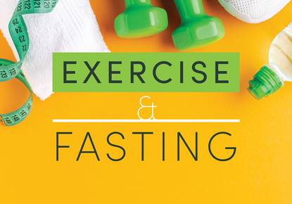 Exercise and Fasting