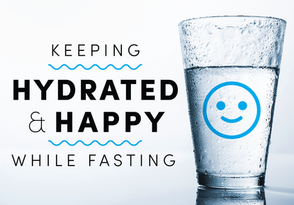 Keeping Hydrated and Happy while Fasting