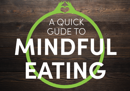 A Quick Guide to Mindful Eating