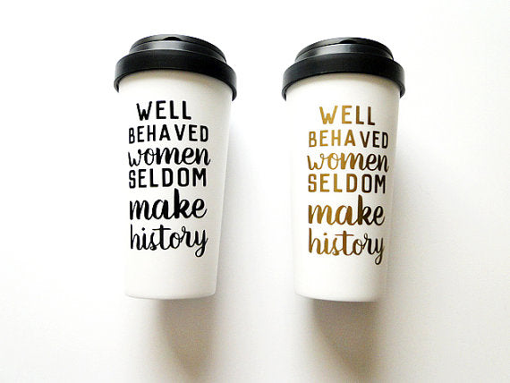 Well Behave Women Seldom... Travel Coffee Mug - Samsara