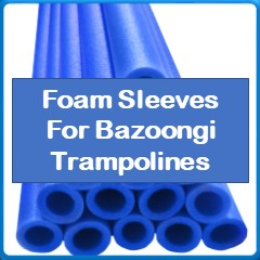 Foam Sleeves For Bazoongi Trampolines